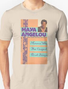 MAYA ANGELOU I KNOW WHY THE CAGED BIRD SINGS Unisex T-Shirt