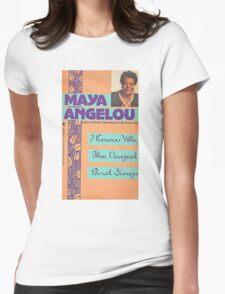 MAYA ANGELOU I KNOW WHY THE CAGED BIRD SINGS Womens Fitted T-Shirt