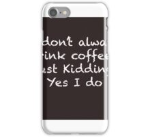 I don't always drink coffee... iPhone Case/Skin