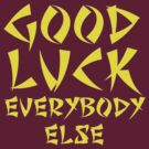 Good Luck Everybody Else! by Sandy W