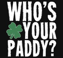 Whos Your Paddy? by holidayswaggs