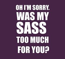 Was My Sass Too Much For You? T-Shirt