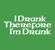 I Drank Therefore I'm Drunk by holidayswaggs