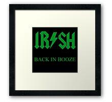 IRISH - BACK IN BOOZE Framed Print