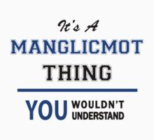 It's a MANGLICMOT thing, you wouldn't understand !! by thinging