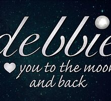 Debbie - I love you to the moon and back by DebMcGrath