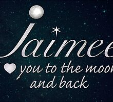 Jaimee - Love you to the Moon and Back  by DebMcGrath