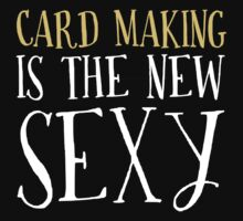 New Sexy Card Making T-shirt by musthavetshirts