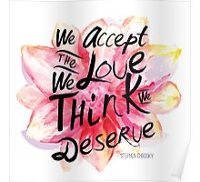 We accept the love we think we deserve. Poster