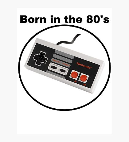 Born in the 80's Photographic Print