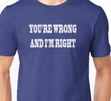 You're Wrong I'm Right Unisex T-Shirt