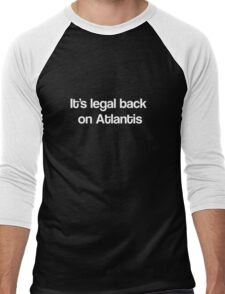 """It's Legal Back On Atlantis""- White Text Men's Baseball ¾ T-Shirt"