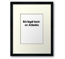 It's Legal Back On Atlantis Framed Print