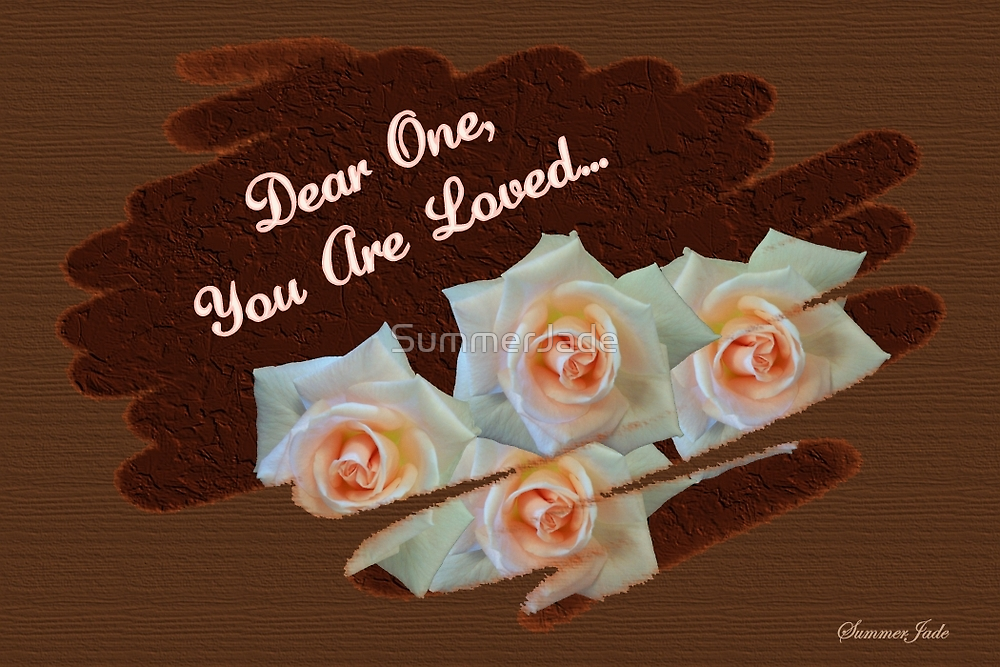 Dear One ~ You Are Loved by SummerJade