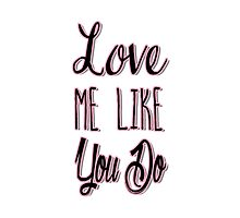 Love Me Like You Do by PatiDesigns