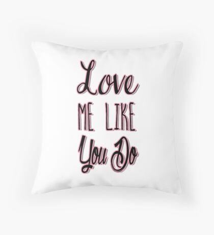 Love Me Like You Do Throw Pillow