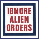 Ignore Alien Orders by cheezeT