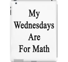 My Wednesdays Are For Math  iPad Case/Skin