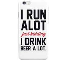 I Run Alot Just Kidding I Drink Beer A Lot. iPhone Case/Skin