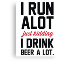 I Run Alot Just Kidding I Drink Beer A Lot. Canvas Print