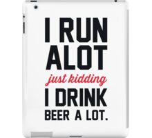 I Run Alot Just Kidding I Drink Beer A Lot. iPad Case/Skin