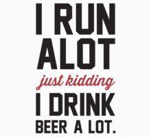 I Run Alot Just Kidding I Drink Beer A Lot. by radquoteshirts