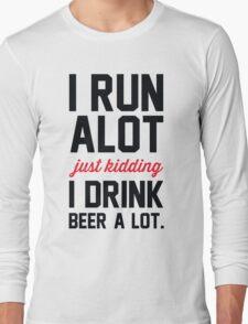 I Run Alot Just Kidding I Drink Beer A Lot. Long Sleeve T-Shirt