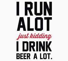 I Run Alot Just Kidding I Drink Beer A Lot. Unisex T-Shirt