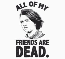 All of My Friends Are Dead by radquoteshirts