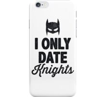 I Only Date Knights iPhone Case/Skin