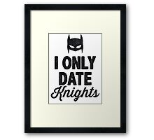 I Only Date Knights Framed Print