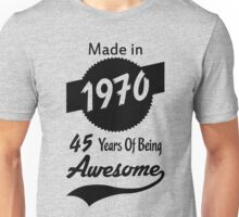 Made In 1970, 45 Years Of Being Awesome Unisex T-Shirt