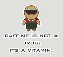caffine is not a drug, its a vitamin! by stevegrig
