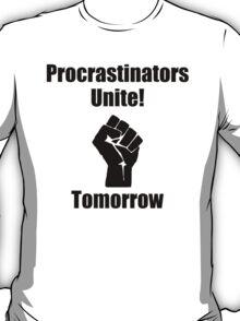 Procrastinators Unite T-Shirt