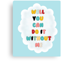 """""""Well, You Can Do It Without Me"""" Canvas Print"""