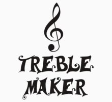 Treble maker by Tim Everding