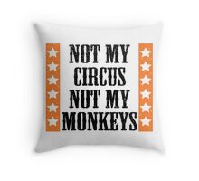 Not my circus, not my monkeys Throw Pillow