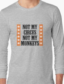 Not my circus, not my monkeys Long Sleeve T-Shirt