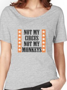 Not my circus, not my monkeys Women's Relaxed Fit T-Shirt