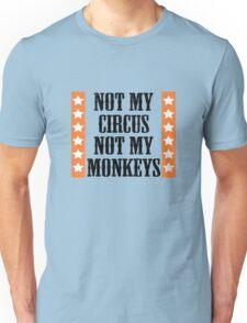 Not my circus, not my monkeys Unisex T-Shirt