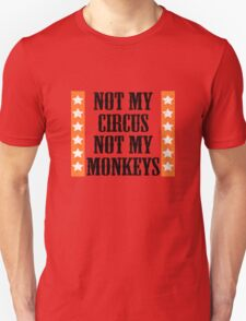 Not my circus, not my monkeys T-Shirt