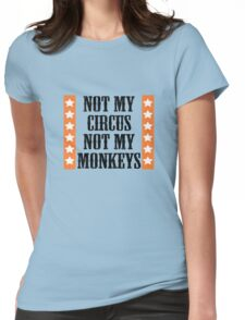 Not my circus, not my monkeys Womens Fitted T-Shirt