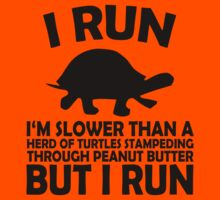 I RUN. I'm slower than a herd of turtles stampeding through peanut butter, but I run Kids Clothes