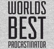 Worlds Best Procrastinator by radquoteshirts