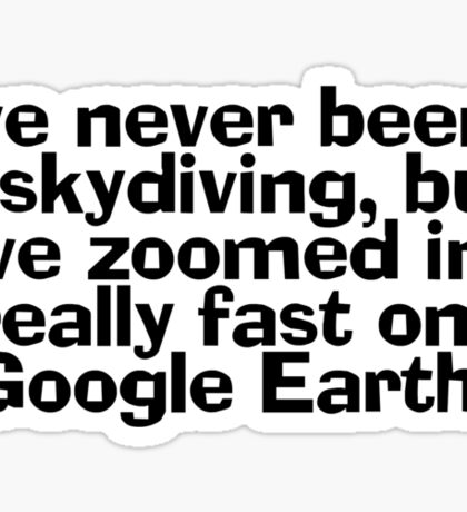 I've never been skydiving, but I've zoomed in really fast on Google Earth... Sticker