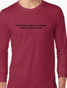 a friend told me that I was delusional. I almost fell off my unicorn. Long Sleeve T-Shirt