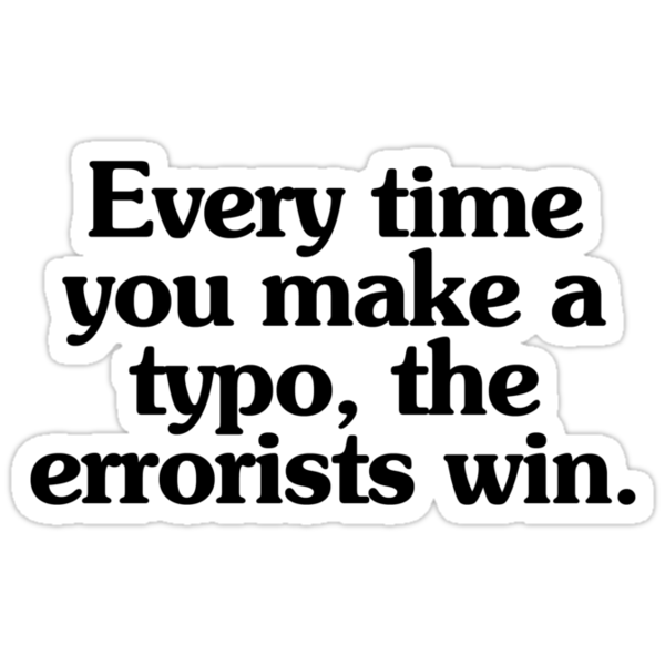 Every time you make a typo, the errorists win. by digerati
