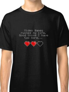 Video games ruined my life. Good thing I have two more... Classic T-Shirt