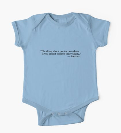 The thing about quotes on t-shirts is you can not confirm their validity Kids Clothes
