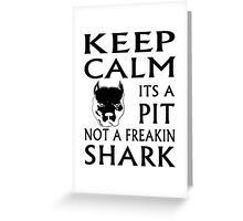 keep calm its a pit not a freakin shark Greeting Card